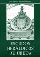 Presione para entrar a Escudos heráldicos de Úbeda / Juan Gabriel Barranco Delgado